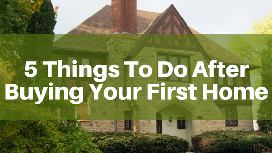 5 things to do after buying your first home channing for Things to do to buy a house